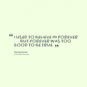 Quotes Picture: i used to believe in forever but forever was too good ...