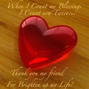 When I count my blessings I count you twice…..Thank you my friend ...