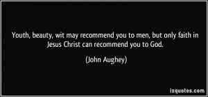 ... but only faith in Jesus Christ can recommend you to God. - John Aughey
