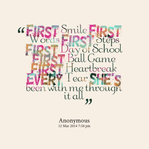 Quotes Picture: first smile first words first steps first day of ...