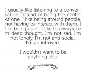 ... how to explain it. i'm not a loner. i'm a listener and an introvert
