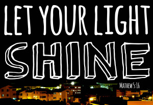 Jesus tells us to let our lights shine! Today, Lord, let our words be ...