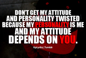 hplyrikz:Don't get my attitude and personality twisted, because my ...