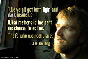 """Inspirational Quote: """"We've all got both light and dark inside us ..."""