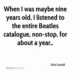 Chris Cornell - When I was maybe nine years old, I listened to the ...
