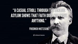 casual stroll through the lunatic asylum shows that faith does not ...