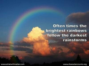 Never give up there's always a rainbow after a storm.