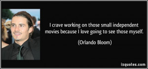 crave working on those small independent movies because I love going ...