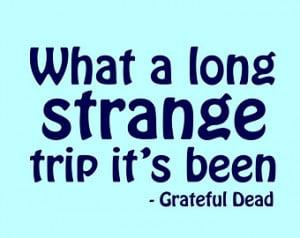 What A Long Strange Trip It's B een - Grateful Dead Quote - Removable ...