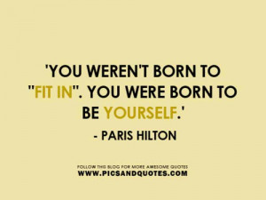 Paris hilton, quotes, sayings, be yourself, inspiring