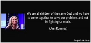 We are all children of the same God, and we have to come together to ...