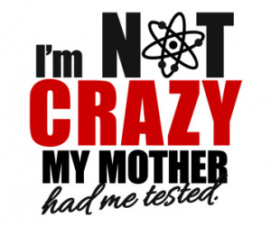 Not Crazy My Mother Had Me Tested T-Shirt