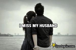 Miss My Husband Quotes I miss my husband