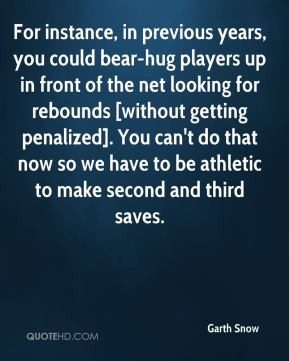 garth-snow-quote-for-instance-in-previous-years-you-could-bear-hug.jpg