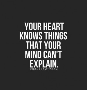... do you think is smarter - heart or head? Which ...   Truth be To