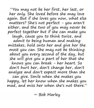 bob marley quote on love you may not be her first
