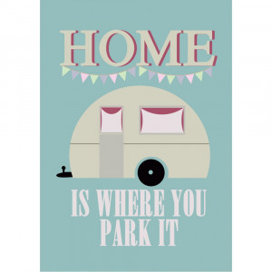 Caravan, Home is where...quote print