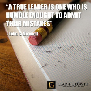 true leader is one who is humble enough to admit their mistakes # ...