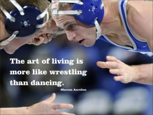 The art of living is more like wrestling than dancing. Marcus Aurelius