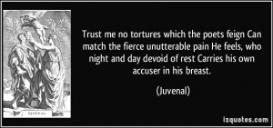 Trust me no tortures which the poets feign Can match the fierce ...
