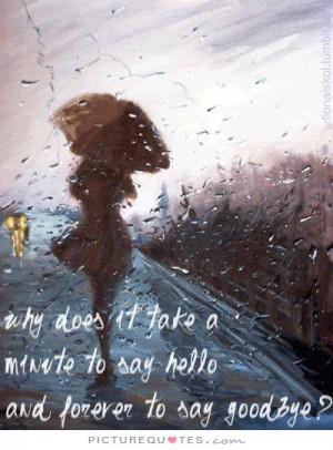 ... minute to say hello and forever to say goodbye? Picture Quote #1