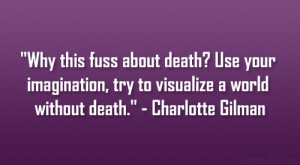 Why this fuss about death? Use your imagination, try to visualize a ...