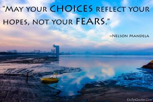 EmilysQuotes.Com - choices, hopes, fears, inspirational, positive ...