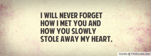 will never forget how i met you and how you slowly stole away my ...