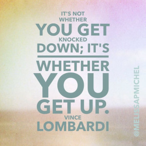 ... get knocked down;it's whether you get up. -Vince Lombardi #quotes #