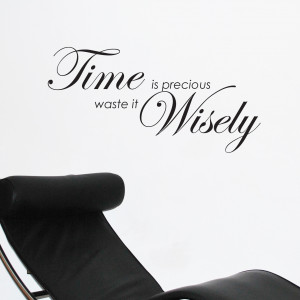 TIME-IS-PRECIOUS-WASTE-IT-WISELY-words-wall-Quotes-Wall-Sticker-Decals ...