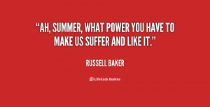 Ah, summer, what power you have to make us suffer and like it.""