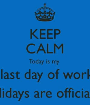Last Day Of Work Keep calm today is my last day