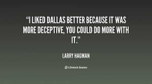 liked Dallas better because it was more deceptive, you could do more ...