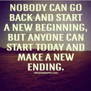 Start today and make a new ending quotes quote life life lessons ...