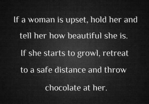 If a woman is upset, hold her and tell her how beautiful she is…