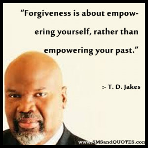 ... about empowering yourself rather than empowering your past t d jakes