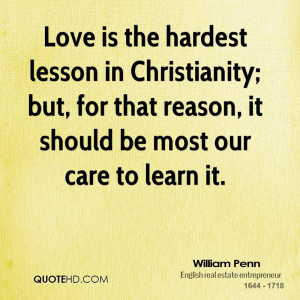 Love is the hardest lesson in Christianity; but, for that reason, it ...