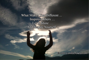 What Makes You Different Inspires Others …. Let It Shine And Inspire ...