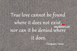 True love cannot be found where it does not exist, nor can it be ...
