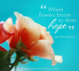 Where flowers bloom so does hope inspirational quote
