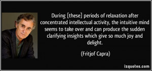 During [these] periods of relaxation after concentrated intellectual ...