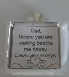 Dad, I know you are walking beside me today I Love & Miss you (colour ...