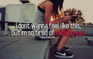 Miss You Quotes   But I'm So Tired Of Missing You