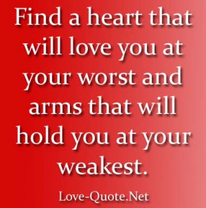 Find a heart that will love you at your worst and arms that will hold ...