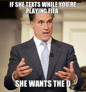 IF SHE TEXTS WHILE YOU'RE PLAYING FIFA, SHE WANTS THE D