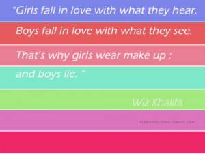 ... boys fall in love with what they see. that's why girls wear make up