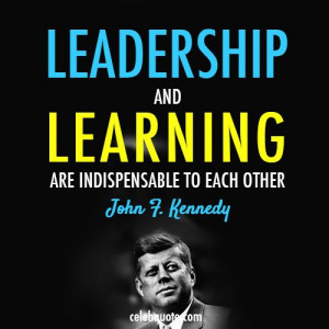 John F. Kennedy Quote (About learning learder leadership)