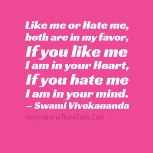 Like me or Hate me, both are in my favor…