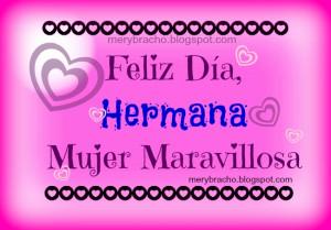 mi Hermana, Mujer Maravillosa le deseo un Feliz Día