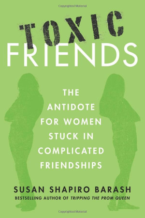Toxic Friends: The Antidote for Women Stuck in Complicated Friendships ...
